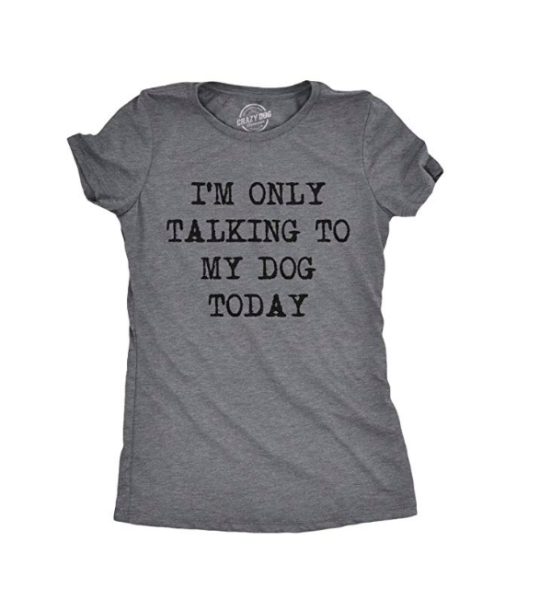 Women's Only Talking to My Dog Today' Funny Shirt